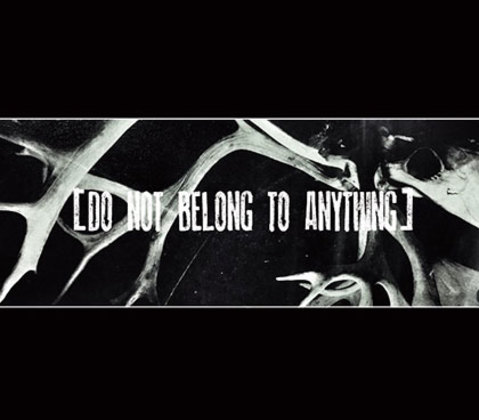 DO NOT BELONG TO ANYTHING