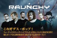 これぞデス・ポップ! フューチャリスティック・ハイブリッド・メタル・バンド、RAUNCHY! 更にポップさに磨きをかけ5thアルバムをリリース!!