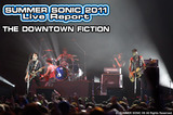 THE DOWNTOWN FICTION|SUMMER SONIC 2011