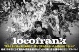 locofrankの動画メッセージ公開!英語詞のメロディック・パンクを貫きながらも、結成19年目にして新たな挑戦を続けるバンドの強い意志漲る最新作に迫ったインタビューも公開中!