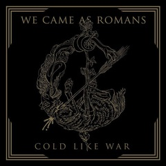 WE CAME AS ROMANS『Cold Like War』