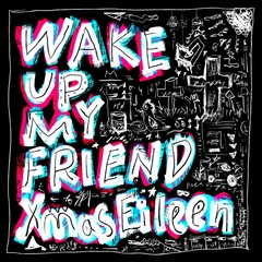 XE_wakeupmyfriend_JK.jpg