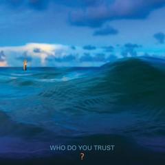 Who-Do-You-Trust.jpg
