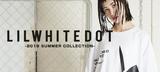 LILWHITE(dot) (リルホワイトドット)を大特集!今季デザインをビッグ・プリントしたロンTをはじめナチュラル・カラーのTシャツやキャップなど新作続々入荷中!