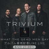 TRIVIUM、ニュー・アルバム『What The Dead Men Say』発売前日となる明日4/23にMV特集LINE LIVE配信決定!新作情報や日本への想いも語る!