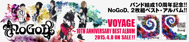 NoGoD『VOYAGE ~10TH ANNIVERSARY BEST ALBUM』特集!!