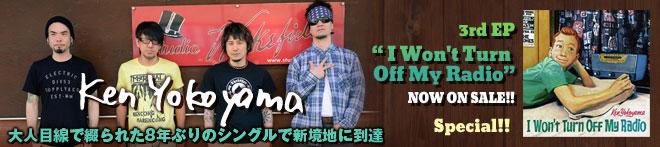 Ken Yokoyama 『I Won't Turn Off My Radio』特集!!