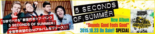 5 SECONDS OF SUMMER 『Sounds Good Feels Good』特集!!