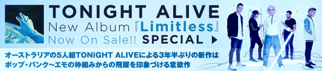 TONIGHT ALIVE 『Limitless』特集!!