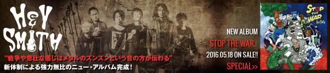 HEY-SMITH 『STOP THE WAR』特集!!