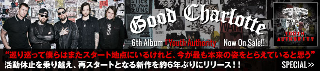 GOOD CHARLOTTE 『Youth Authority』 特集!!