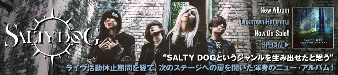 SALTY DOG  『Unknown Horizon』 特集!!