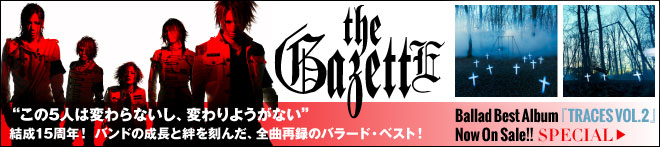 the GazettE『TRACES VOL.2』特集!!