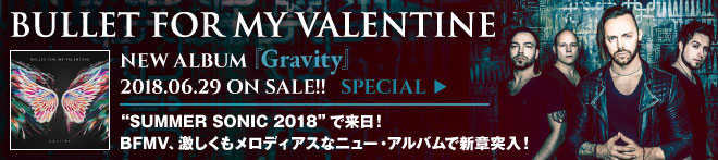 BULLET FOR MY VALENTINE『Gravity』特集!!