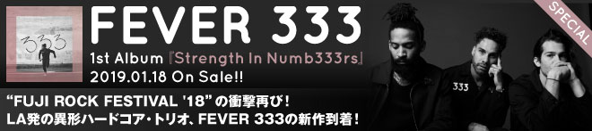 FEVER 333『Strength In Numb333rs』特集!!