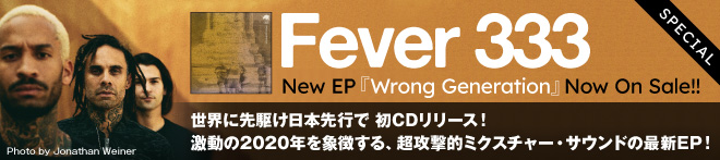 FEVER 333『Wrong Generation』特集!!