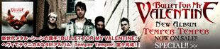 BULLET FOR MY VALENTINE 『Temper Temper』特集!!